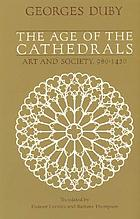 The age of the cathedrals : art and society, 980-1420