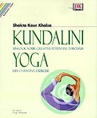 Kundalini yoga : as taught by Yogi Bhajan : unlock your inner potential through life-changing exercise