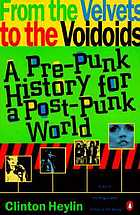 From the velvets to the voidoids : a pre-punk history for a post-punk world