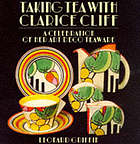 Taking tea with Clarice Cliff : [a celebration of her art deco teaware