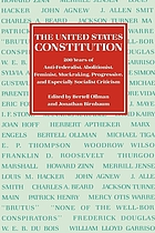 The United States Constitution : 200 years of anti-federalist, abolitionist, feminist, muckraking, progressive, and especially socialist criticism