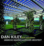 Dan Kiley in his own words : America's master landscape architect