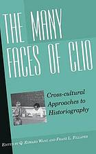 The many faces of Clio : cross-cultural approaches to historiography : essays in honor of Georg G. Iggers