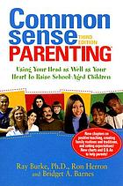 Common sense parenting : using your head as well as your heart to raise school-aged children