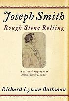 Joseph Smith : rough stone rollingJoseph Smith : rough stone rolling - a cultural biography of Mormonism's founder