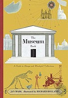 The museum book : a guide to strange and wonderful collections