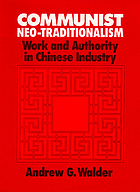 Communist neo-traditionalism : work and authority in Chinese industry