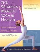 The woman's book of yoga and health : a lifelong guide to wellness