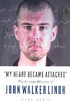 """My heart became attached"" : the strange journey of John Walker Lindh"