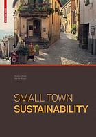 Small town sustainability : economic, social, and environmental innovation