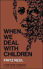When we deal with children; selected writings
