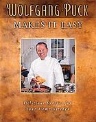 Wolfgang Puck makes it easy : delicious recipes for  your home kitchen