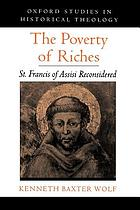 The poverty of riches : St. Francis of Assisi reconsidered