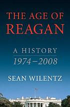 The age of Reagan : a history, 1974-2008