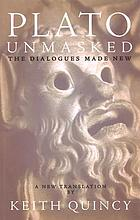 Plato unmasked : Plato's Dialogues made new