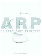 Arp : painter, poet, sculptor