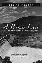 A river lost : the life and death of the Columbia