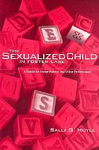 The sexualized child in foster care : a guide for foster parents and other professionals