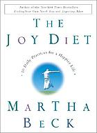 The joy diet : 10 daily practices for a happier life