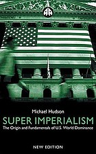 Super imperialism the origin and fundamentals of U.S. world dominance