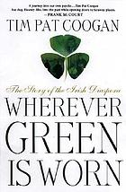 Wherever green is worn : the story of the Irish diaspora