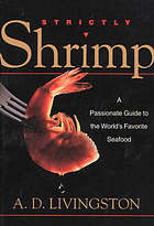 Strictly shrimp : a passionate guide to the world's favorite seafood