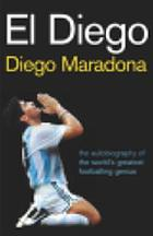 El Diego El Diego : the autobiography of the world's greatest footballer