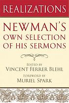 Realizations : Newman's selection of his Parochial and plain sermons / edited with an introduction by Vincent Ferrer Blehl ; foreword by Muriel Spark