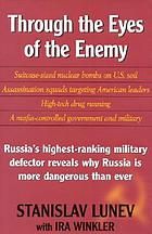 Through the eyes of the enemy : Russia's highest ranking military defector reveals why Russia is more dangerous than ever