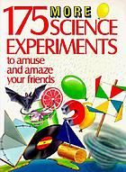 175 more science experiments to amuse and amaze your friends : experiments! tricks! things to make