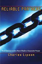 Reliable partners : how democracies have made a separate peace