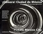 Cámara! Ciudad de México : monumentos de una nueva generación = Picture Mexico City : landmarks of a new generation