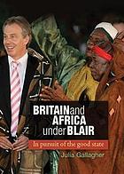 Britain and Africa under Blair : in pursuit of the good state