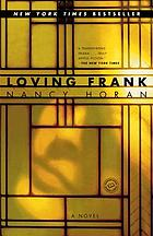 Loving Frank : a novelREADS-TO-GO : [bookclub kit for loving Frank: a novel]Book Club Kit, a novel