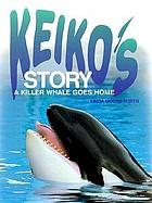 Keiko's story : a killer whale goes home