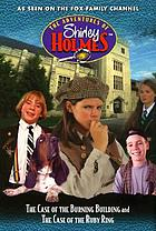 The case of the burning building ; and, the case of the ruby ring : the adventures of Shirley Holmes : movie novelization