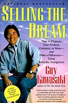 Selling the dream : how to promote your product, company, or ideas, and make a difference, using everyday evangelism