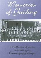 Memories of Guiding : a collection of stories to celebrate the Centenary of Guiding in Australia 1910-2010