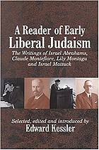 A reader of early Liberal Judaism : the writings of Israel Abrahams, Claude Montefiore, Lily Montagu and Israel Mattuck