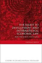 The right to development and international economic law : legal and moral dimensions