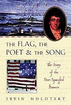 The flag, the poet, and the song : the story of the Star-Spangled Banner