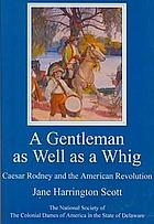 A gentleman as well as a Whig : Caesar Rodney and the American Revolution