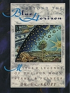 Beyond the blue horizon : myths and legends of the sun, moon, stars, and planets