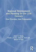 Regional development and planning for the 21st century : new priorities, new philosophies