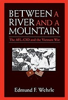 Between a river & a mountain the AFL-CIO and the Vietnam War