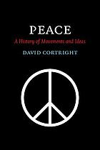 Peace : a history of movements and ideas