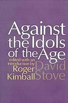 Against the idols of the age : edited with an introduction by Roger Kimball