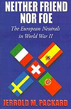 Neither friend nor foe : the European neutrals in World War II