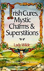 Irish cures, mystic charms, and superstitions