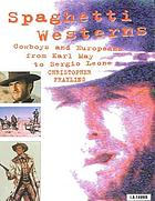 Spaghetti westerns : cowboys and Europeans from Karl May to Sergio Leone